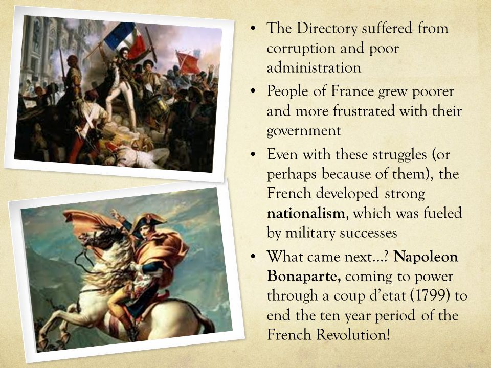 The Directory suffered from corruption and poor administration People of France grew poorer and more frustrated with their government Even with these
