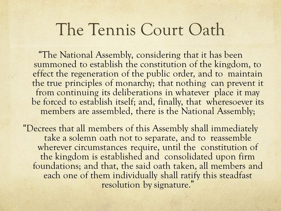"""The Tennis Court Oath """"The National Assembly, considering that it has been summoned to establish the constitution of the kingdom, to effect the regene"""