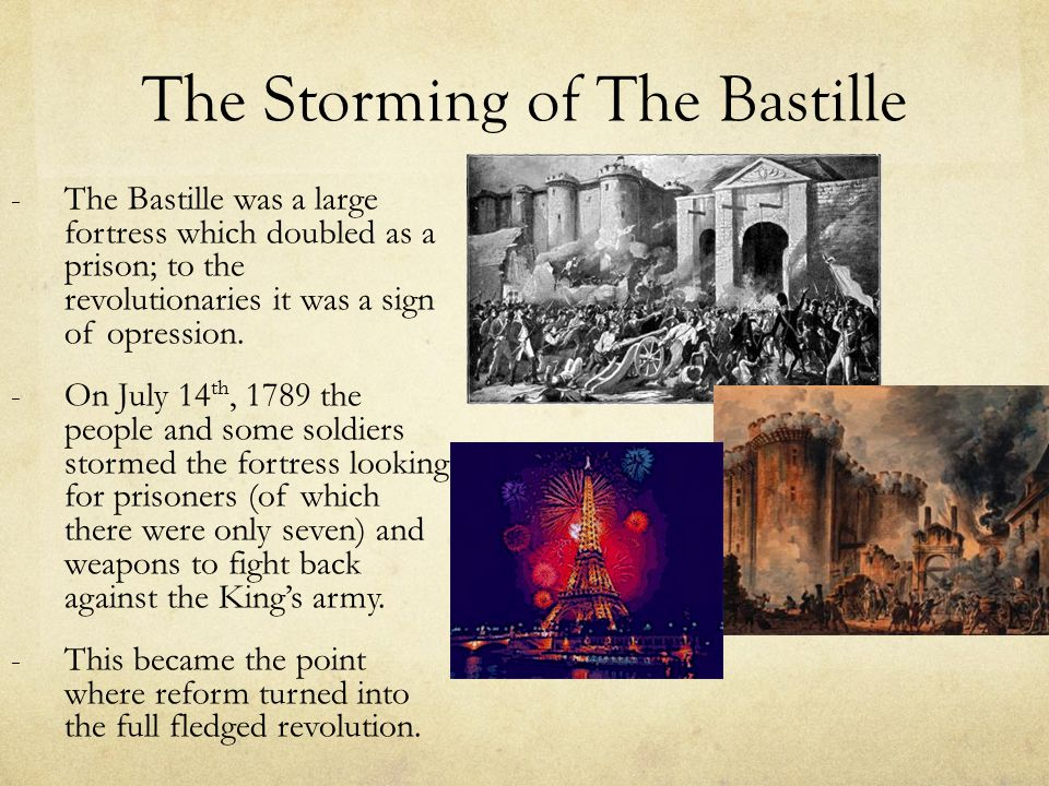 The Storming of The Bastille - The Bastille was a large fortress which doubled as a prison; to the revolutionaries it was a sign of opression. - On Ju