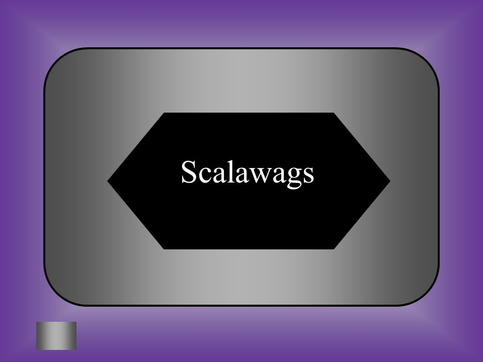 A:B: freedmenCarpetbaggers #7 People from the South who could pass the ironclad oath were known as ? C:D: WhigScalawags
