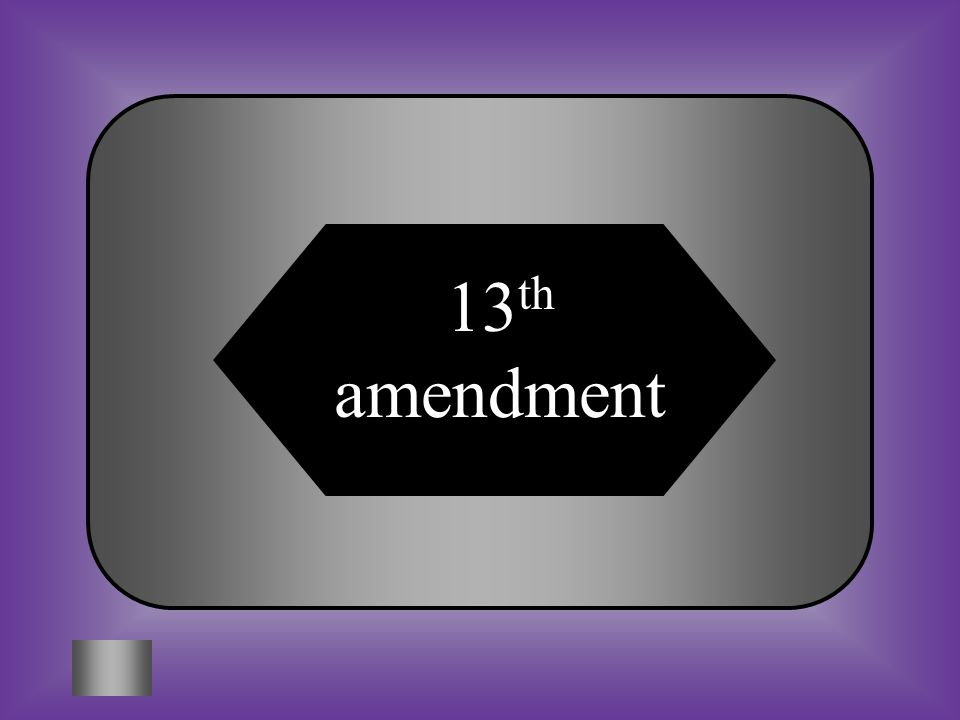 A:B: 13 th amendment 14 th amendment #8 Which amendment freed the slaves? C:D: 15 th amendment 19 th amendment