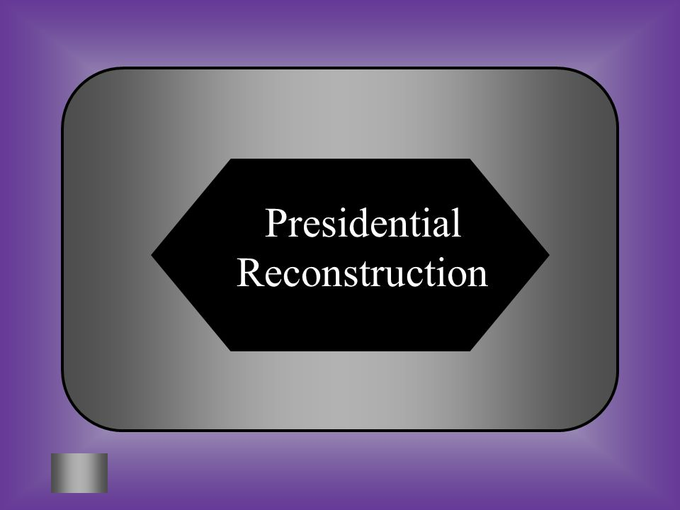 A:B: Iron Clad Oath Congressional Reconstruction #2 Rebuilding plan preferred by former Confederates And secessionists C:D: Presidential Reconstruction Black Codes