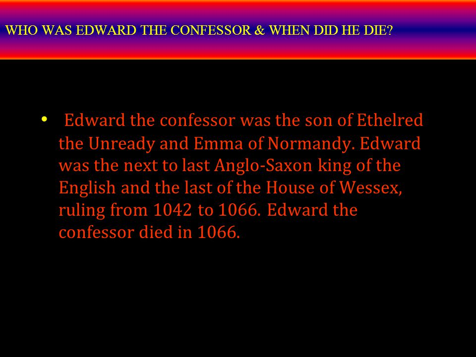 WHO WAS EDWARD THE CONFESSOR & WHEN DID HE DIE.