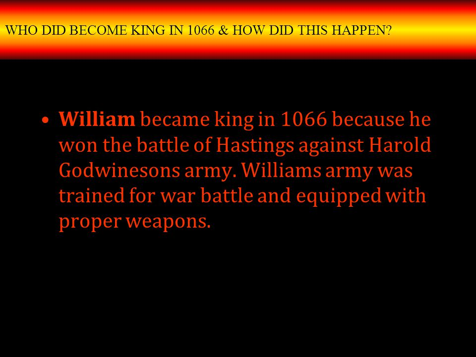 WHO DID BECOME KING IN 1066 & HOW DID THIS HAPPEN.
