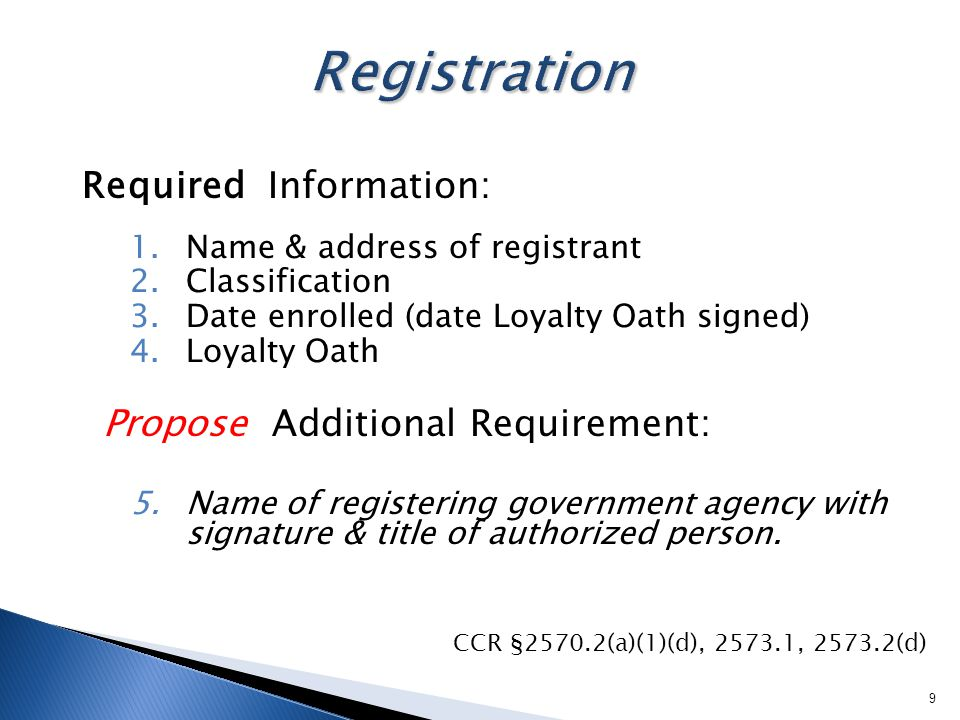 Required Information: 1.Name & address of registrant 2.Classification 3.Date enrolled (date Loyalty Oath signed) 4.Loyalty Oath Propose Additional Req