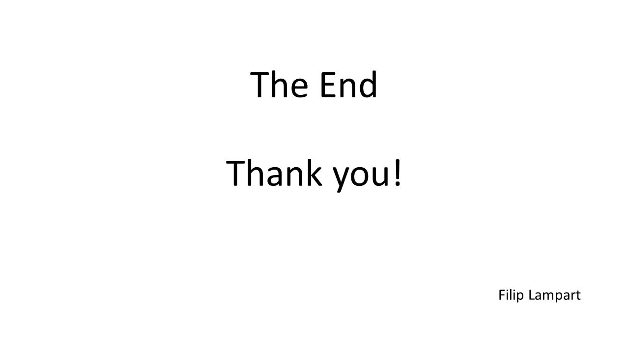 The End Thank you! Filip Lampart