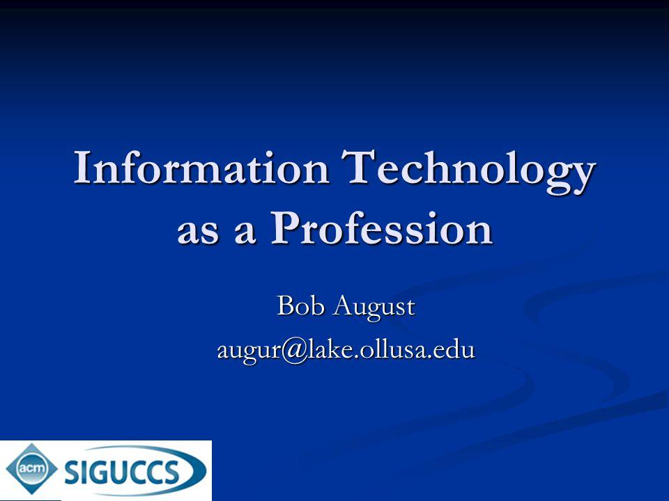 Information Technology as a Profession Bob August augur@lake.ollusa.edu