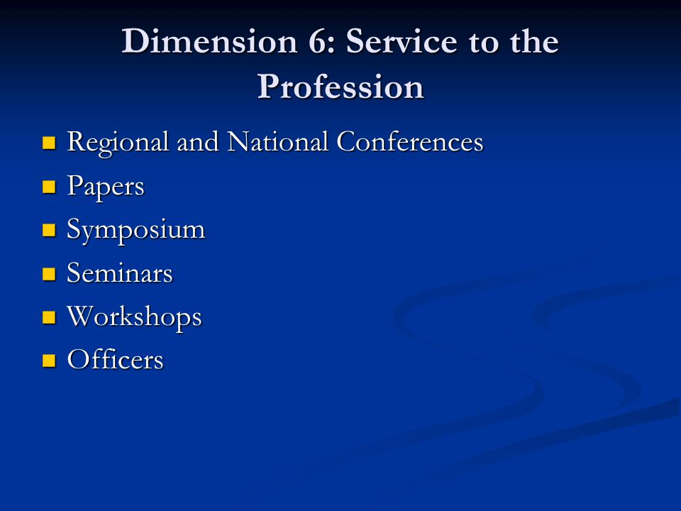 Dimension 6: Service to the Profession Regional and National Conferences Regional and National Conferences Papers Papers Symposium Symposium Seminars