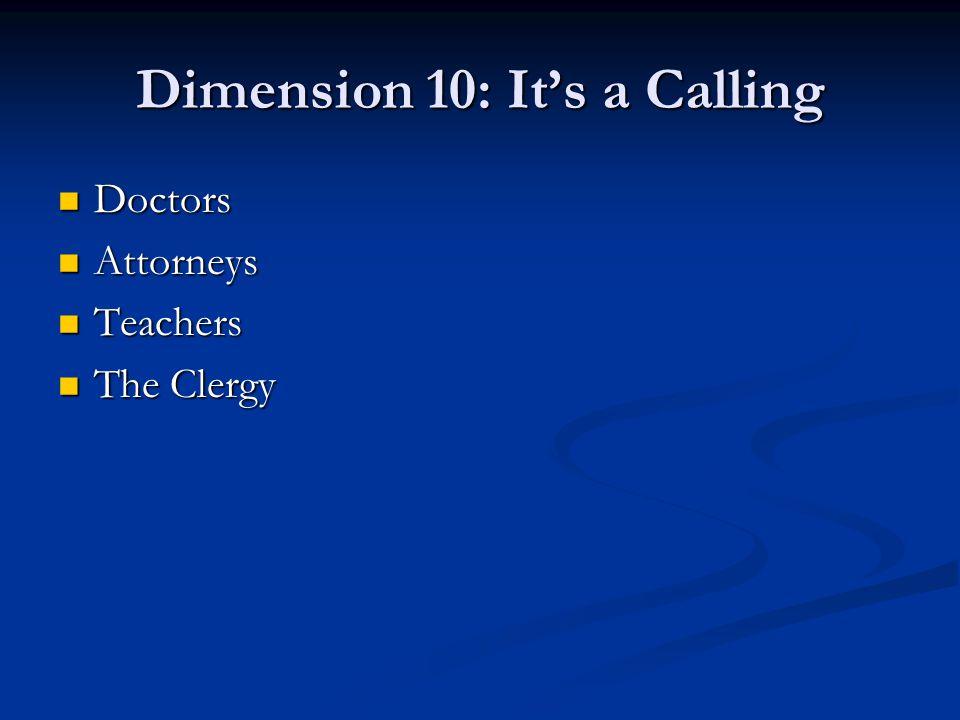 Dimension 10: It's a Calling Doctors Doctors Attorneys Attorneys Teachers Teachers The Clergy The Clergy