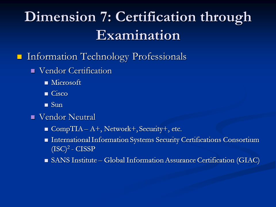 Dimension 7: Certification through Examination Information Technology Professionals Information Technology Professionals Vendor Certification Vendor C