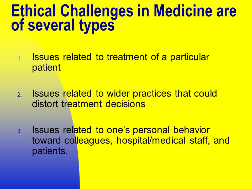 Ethical Challenges in Medicine are of several types 1.