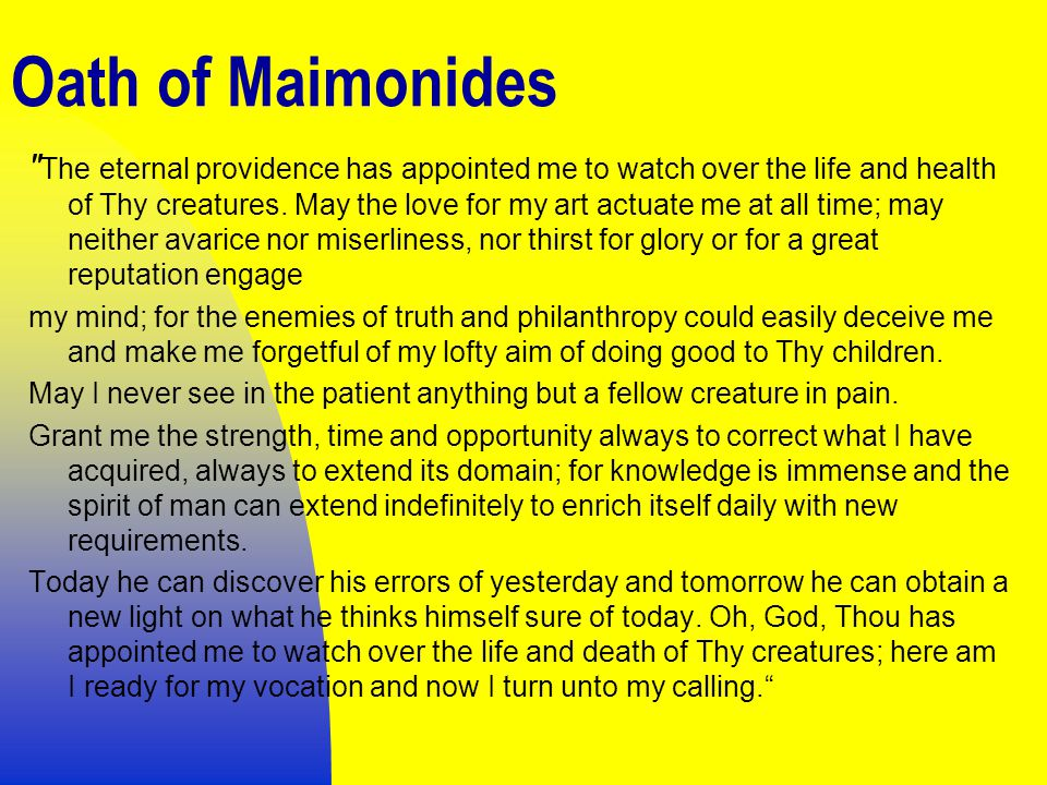 Oath of Maimonides The eternal providence has appointed me to watch over the life and health of Thy creatures.
