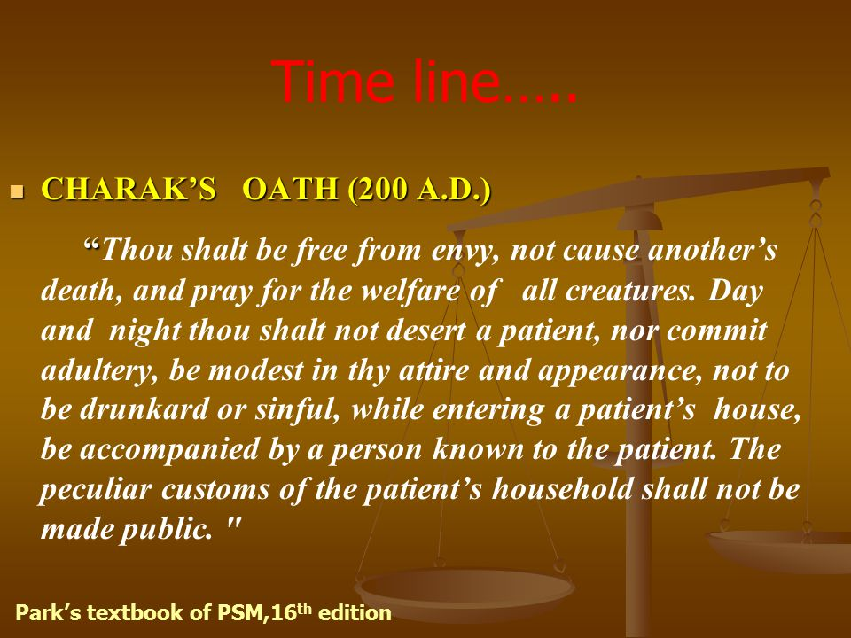 """Time line….. CHARAK'S OATH (200 A.D.) CHARAK'S OATH (200 A.D.) """" """"Thou shalt be free from envy, not cause another's death, and pray for the welfare of"""