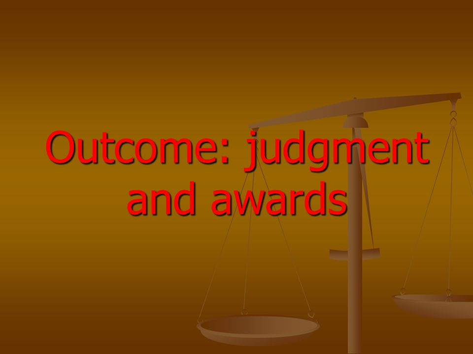 Outcome: judgment and awards