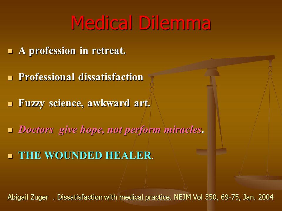 Medical Dilemma A profession in retreat. A profession in retreat. Professional dissatisfaction Professional dissatisfaction Fuzzy science, awkward art