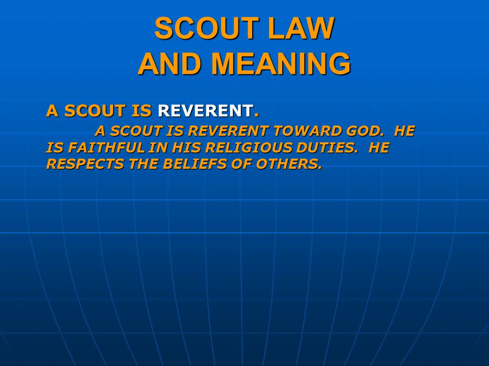SCOUT LAW AND MEANING A SCOUT IS REVERENT. A SCOUT IS REVERENT TOWARD GOD.
