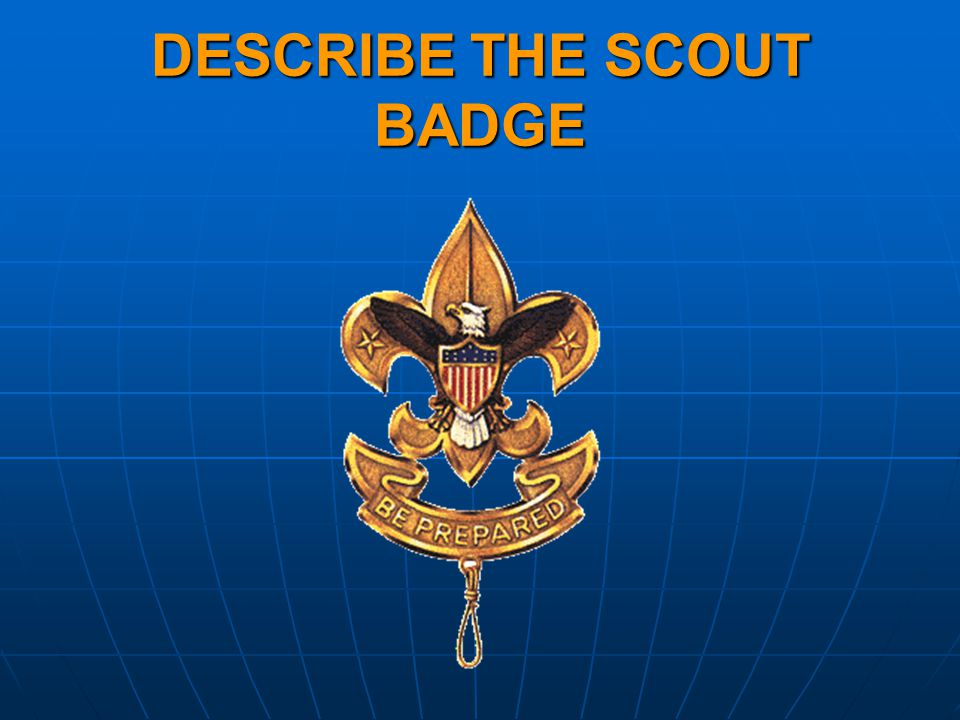 DESCRIBE THE SCOUT BADGE