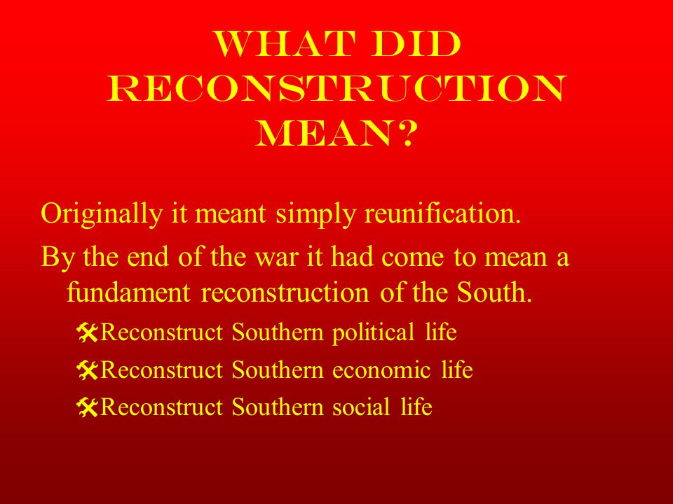 Central Questions of Reconstruction On what terms should Southern states be readmitted.
