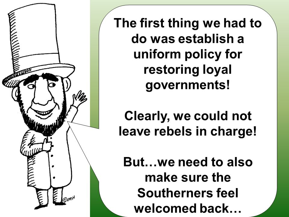 The first thing we had to do was establish a uniform policy for restoring loyal governments.