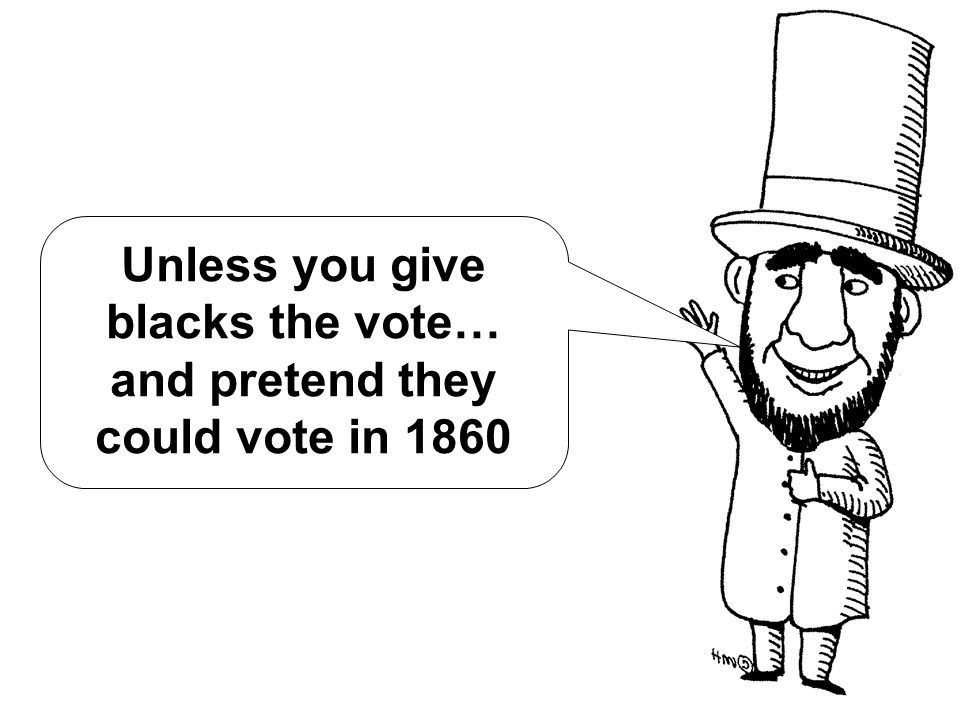 Unless you give blacks the vote… and pretend they could vote in 1860