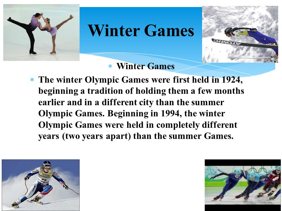  Winter Games  The winter Olympic Games were first held in 1924, beginning a tradition of holding them a few months earlier and in a different city