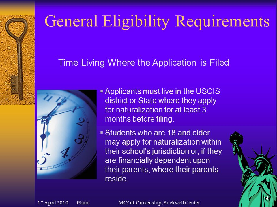 17 April 2010 PlanoMCOR Citizenship; Sockwell Center 15 General Eligibility Requirements  Applicants must demonstrate good moral character throughout the statutory period and up to the administration of the Oath of Allegiance.