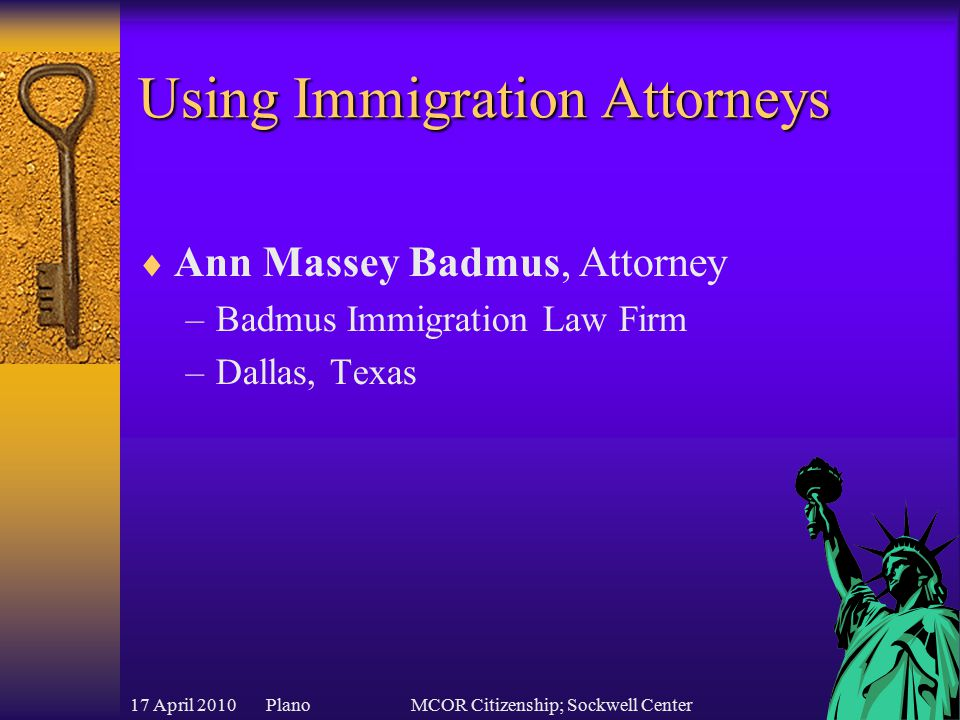 17 April 2010 PlanoMCOR Citizenship; Sockwell Center Using Immigration Attorneys  Ann Massey Badmus, Attorney –Badmus Immigration Law Firm –Dallas, Texas