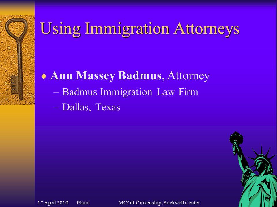 17 April 2010 PlanoMCOR Citizenship; Sockwell Center Using Immigration Attorneys  Ann Massey Badmus, Attorney –Badmus Immigration Law Firm –Dallas, Texas
