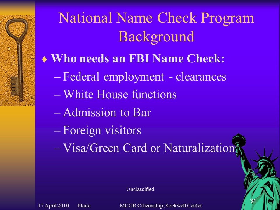 17 April 2010 PlanoMCOR Citizenship; Sockwell Center 32 National Name Check Program Background  Mission: Disseminate information from the FBI's files in response to requests from our customers.