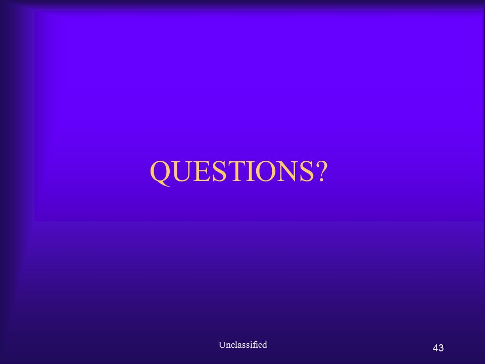 QUESTIONS? Unclassified 43