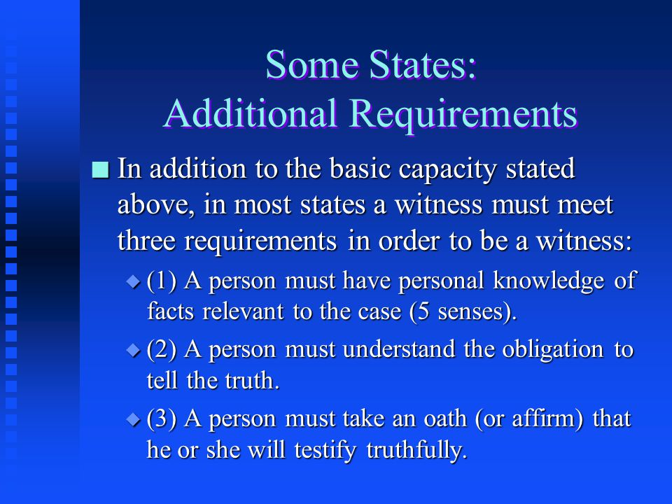 The Three Characteristics of Witness Capacity n Although everyone is competent to testify, a person must possess three basic characteristics in order