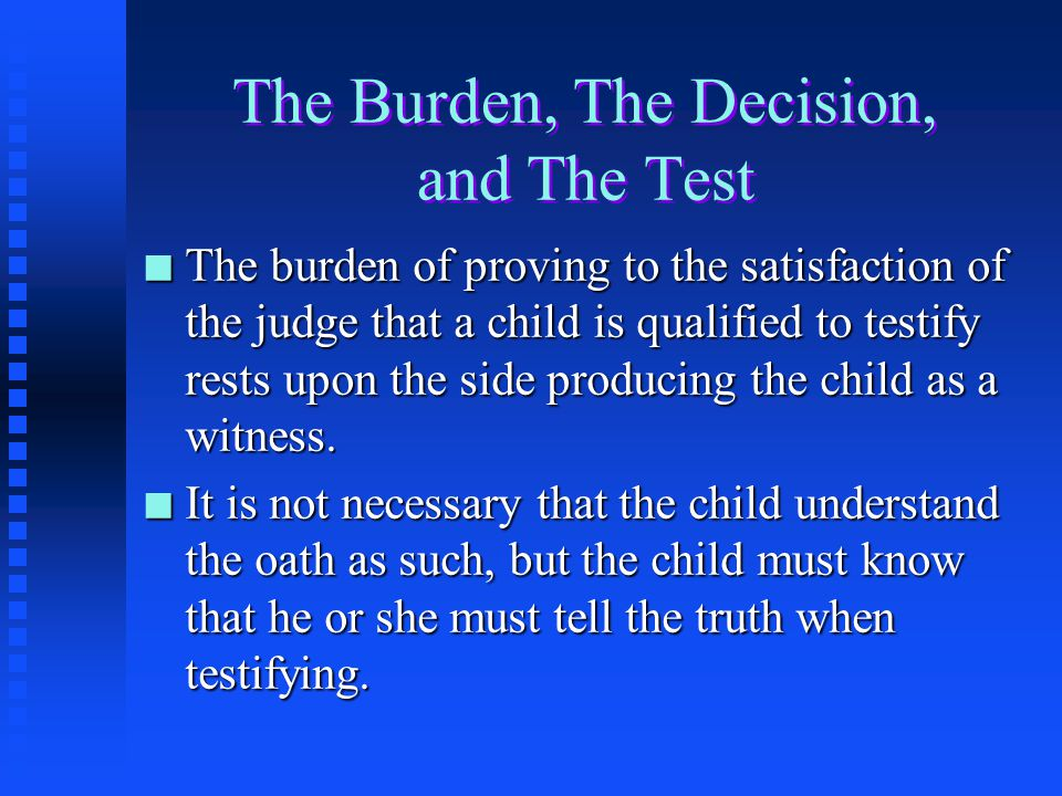The Ultimate Test: Children as a Witness n The judge will have to determine if the child– u is able to understand what is going on about him or her, u