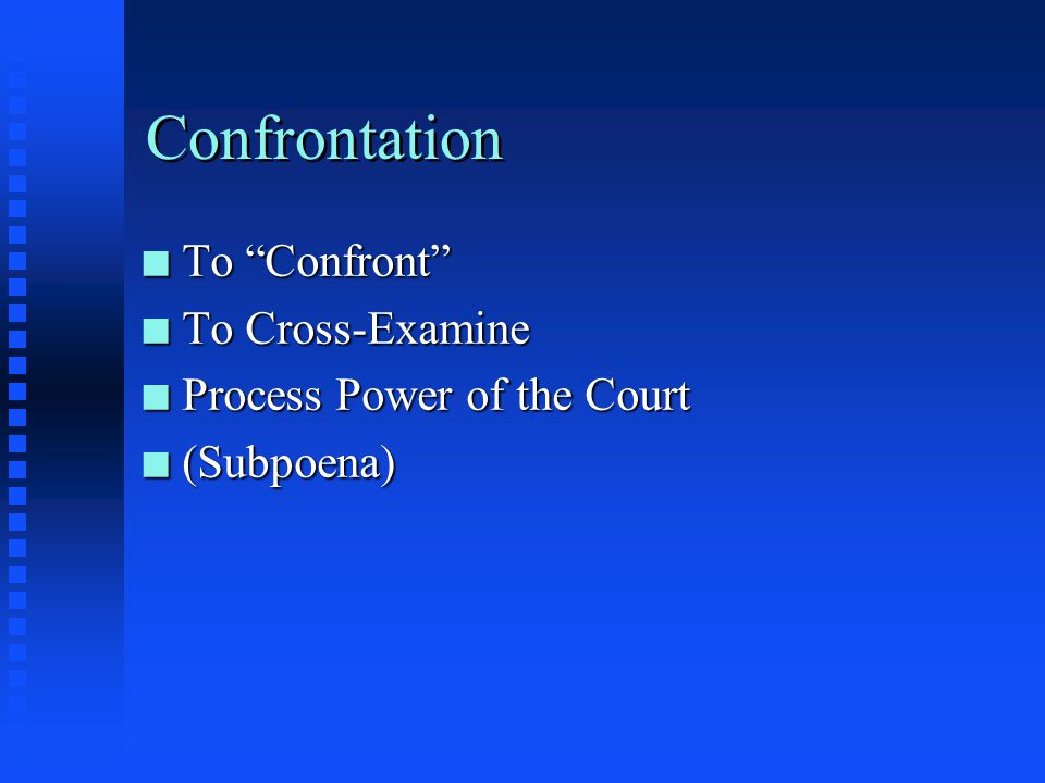 Constitutional vs. Actual Confrontation n The U.S. Supreme Court has held that as long as the defendant, the trial court, and the jury can observe the