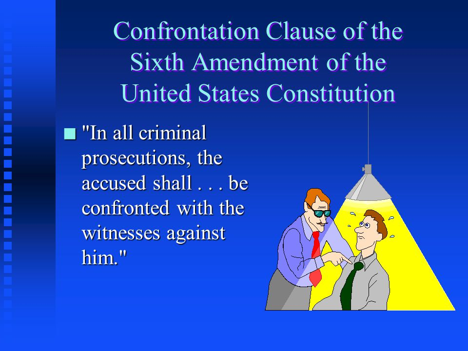 Confrontation Clause of the Sixth Amendment of the United States Constitution n In all criminal prosecutions, the accused shall...