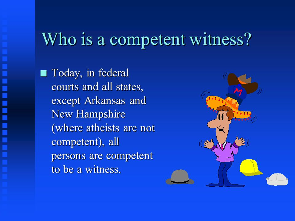 Who is a competent witness.