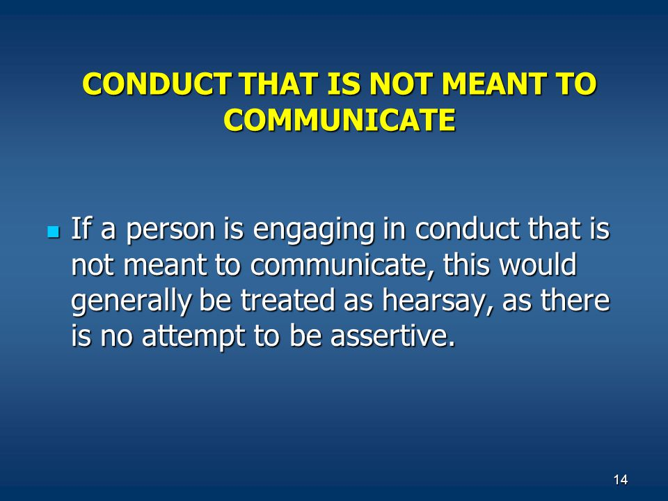 14 CONDUCT THAT IS NOT MEANT TO COMMUNICATE If a person is engaging in conduct that is not meant to communicate, this would generally be treated as he