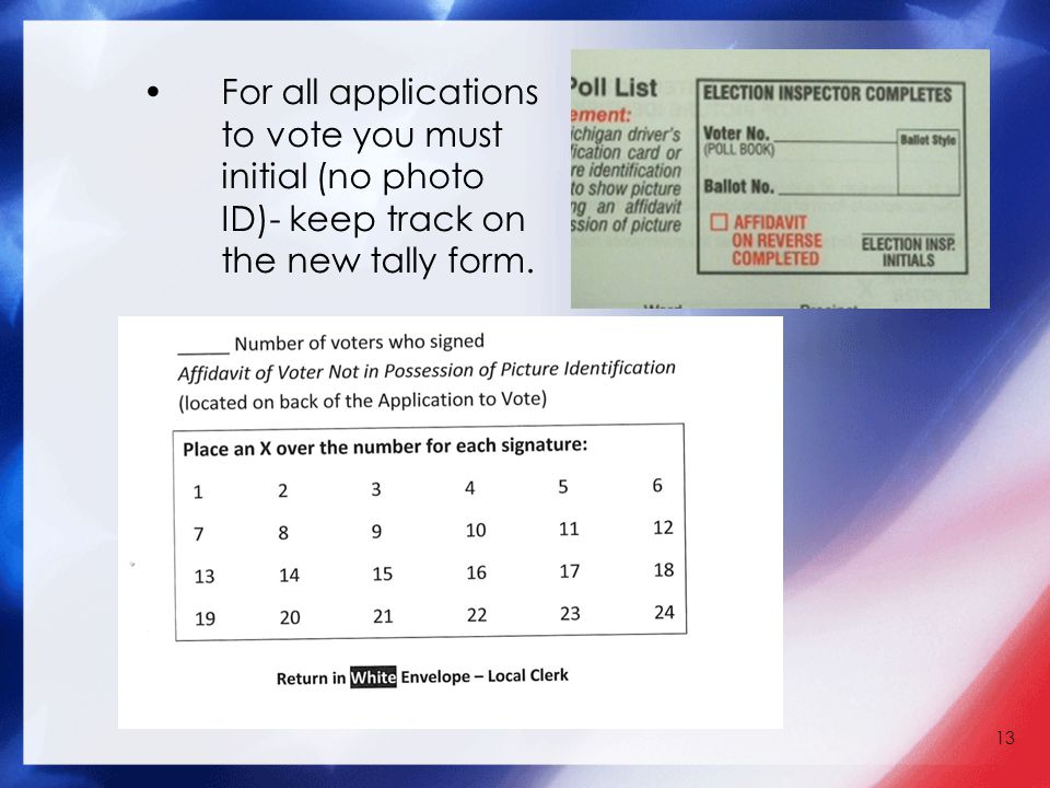 13 For all applications to vote you must initial (no photo ID)- keep track on the new tally form.