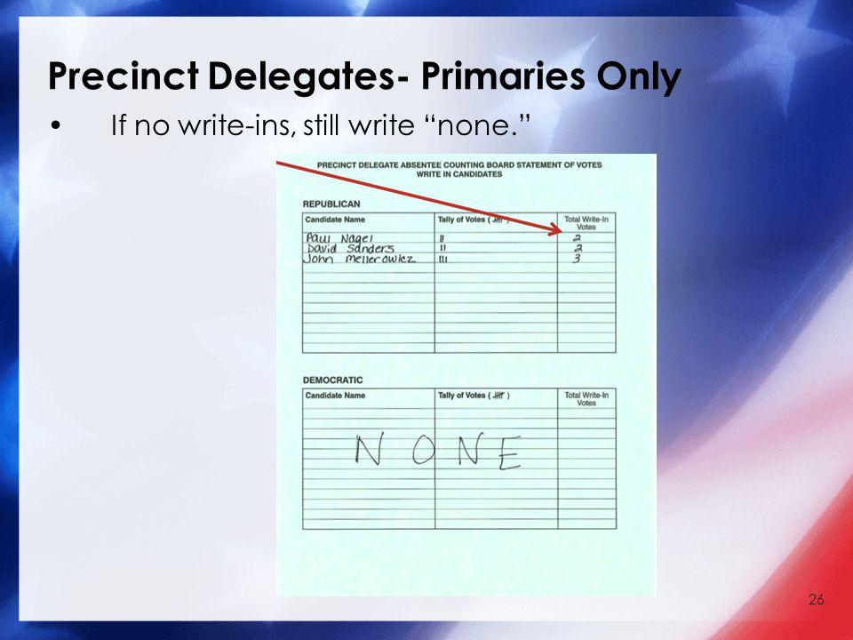 26 If no write-ins, still write none. Precinct Delegates- Primaries Only