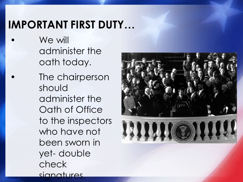 IMPORTANT FIRST DUTY… We will administer the oath today.