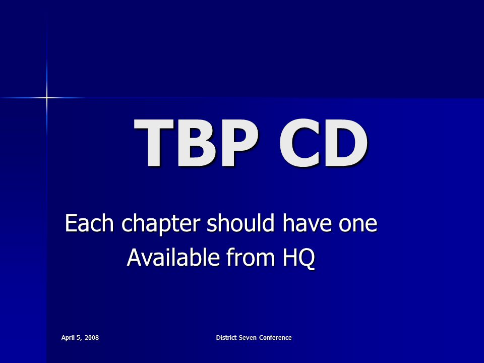 April 5, 2008 District Seven Conference TBP CD Each chapter should have one Available from HQ