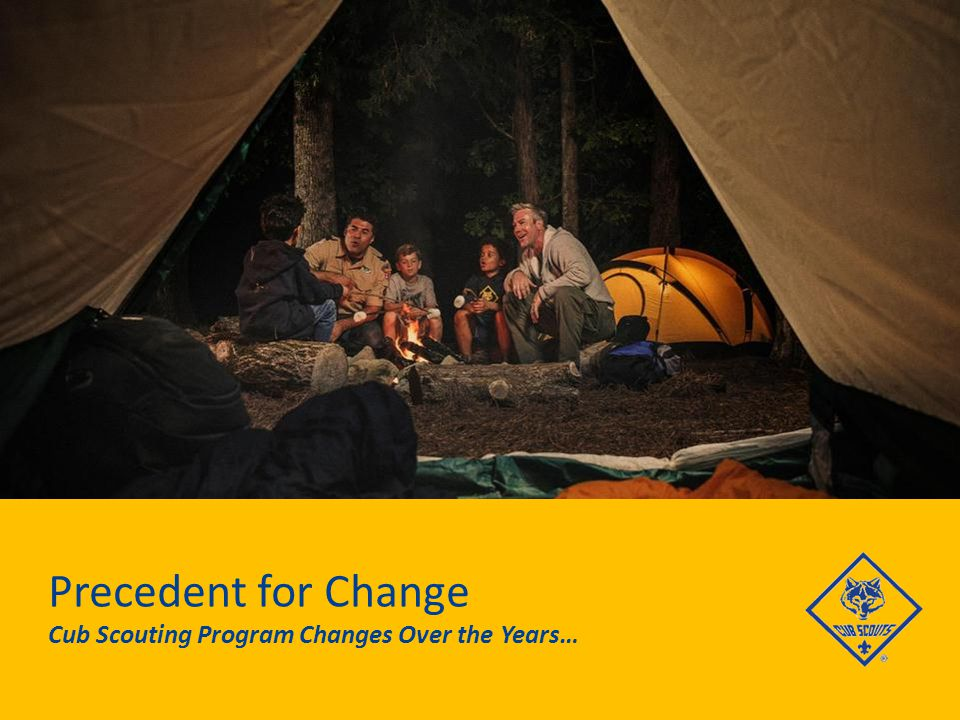 Precedent for Change Cub Scouting Program Changes Over the Years…
