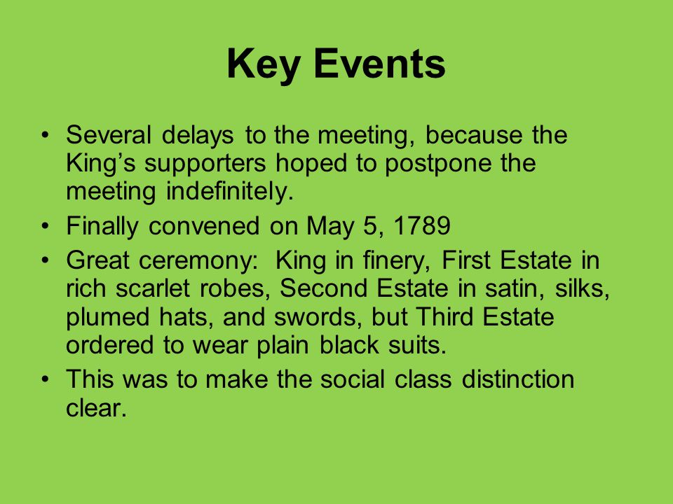 Key Events Several delays to the meeting, because the King's supporters hoped to postpone the meeting indefinitely. Finally convened on May 5, 1789 Gr