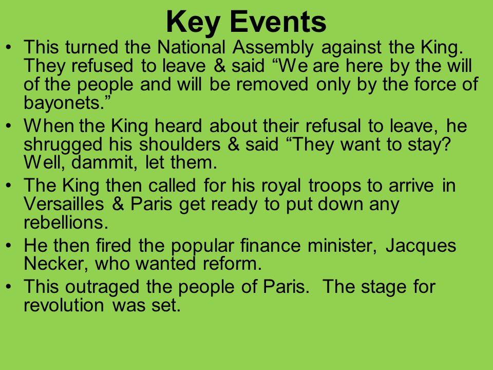 """Key Events This turned the National Assembly against the King. They refused to leave & said """"We are here by the will of the people and will be removed"""