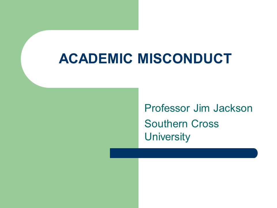 ACADEMIC MISCONDUCT Professor Jim Jackson Southern Cross University