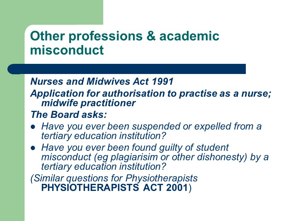 Other professions & academic misconduct Nurses and Midwives Act 1991 Application for authorisation to practise as a nurse; midwife practitioner The Board asks: Have you ever been suspended or expelled from a tertiary education institution.