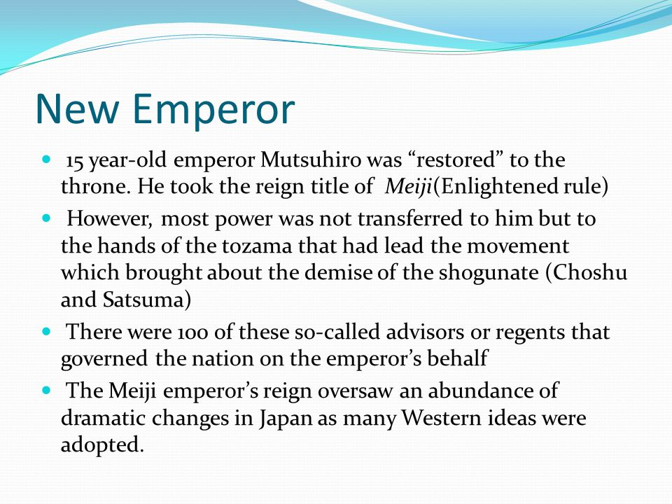 New Emperor 15 year-old emperor Mutsuhiro was restored to the throne.
