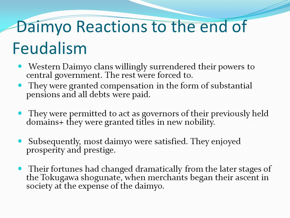 Daimyo Reactions to the end of Feudalism Western Daimyo clans willingly surrendered their powers to central government.