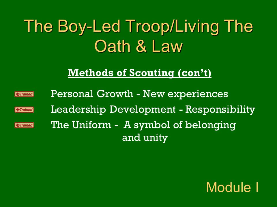 The Boy-Led Troop/Living The Oath & Law Methods of Scouting (con't) Personal Growth - New experiences Leadership Development - Responsibility The Unif