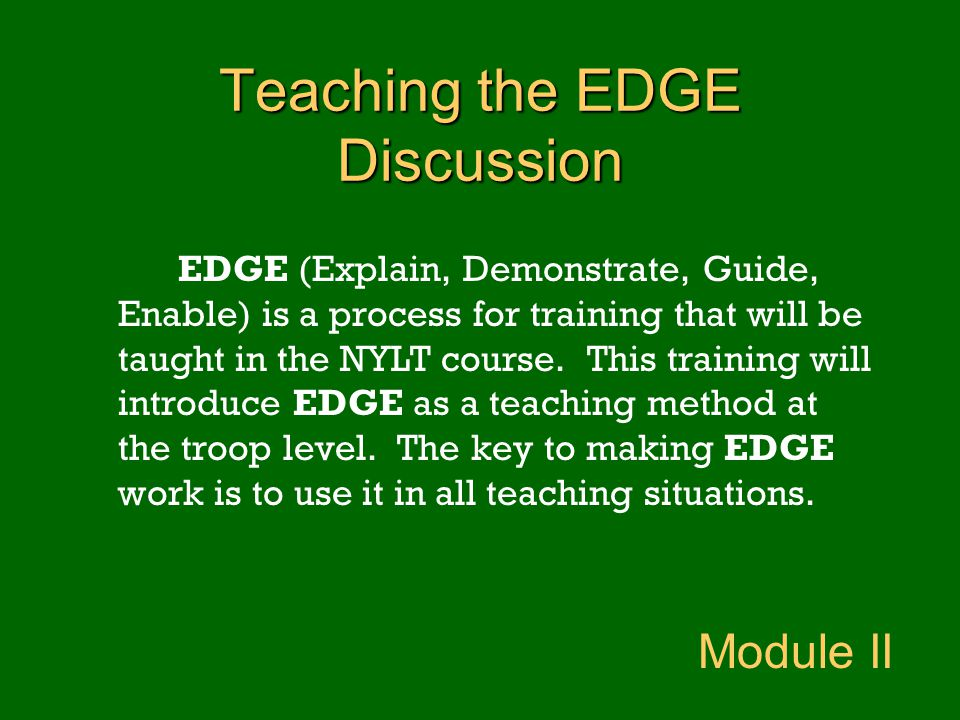 EDGE (Explain, Demonstrate, Guide, Enable) is a process for training that will be taught in the NYLT course. This training will introduce EDGE as a te