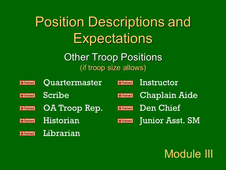 Position Descriptions and Expectations Other Troop Positions (if troop size allows) Quartermaster Scribe OA Troop Rep. Historian Librarian Instructor